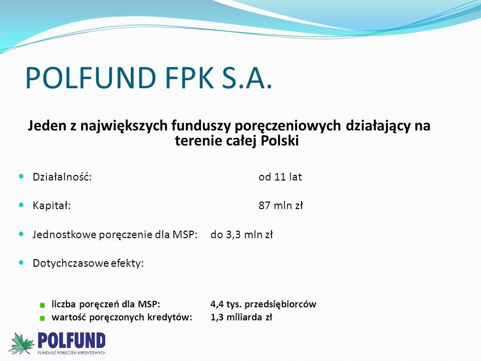 POLFUND FPK S.A. Jeden z największych funduszy poręczeniowych działający na terenie całej Polski. Działalność: od 11 lat.