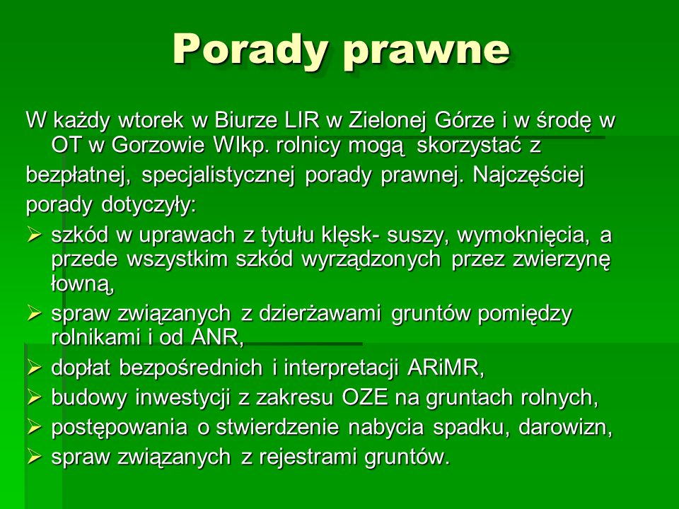 Porady prawneW każdy wtorek w Biurze LIR w Zielonej Górze i w środę w OT w Gorzowie Wlkp. rolnicy mogą skorzystać z.