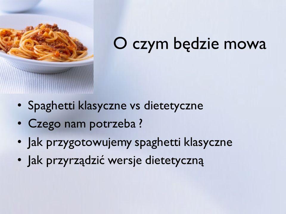 O czym będzie mowa Spaghetti klasyczne vs dietetyczne