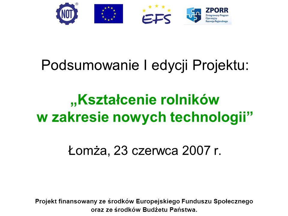 """Podsumowanie I edycji Projektu: """"Kształcenie rolników w zakresie nowych technologii Łomża, 23 czerwca 2007 r."""