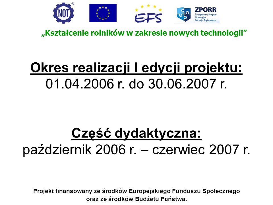Okres realizacji I edycji projektu: 01.04.2006 r. do 30.06.2007 r.