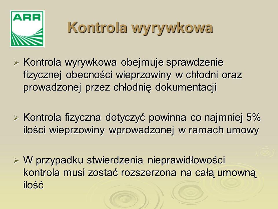 Kontrola wyrywkowa Kontrola wyrywkowa obejmuje sprawdzenie fizycznej obecności wieprzowiny w chłodni oraz prowadzonej przez chłodnię dokumentacji.