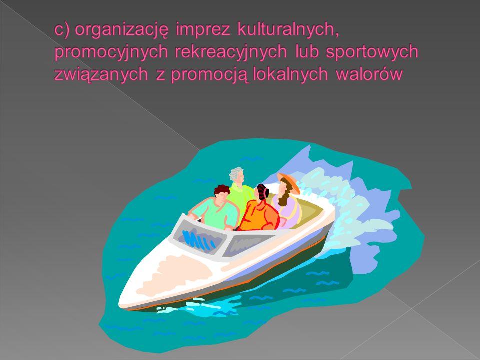 c) organizację imprez kulturalnych, promocyjnych rekreacyjnych lub sportowych związanych z promocją lokalnych walorów