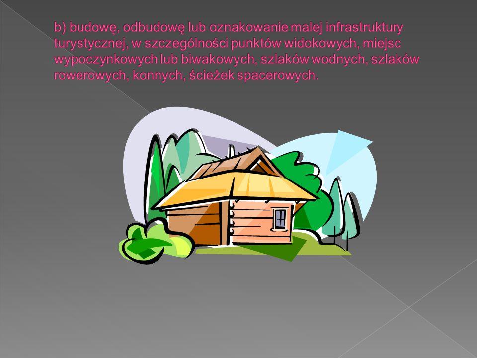 b) budowę, odbudowę lub oznakowanie malej infrastruktury turystycznej, w szczególności punktów widokowych, miejsc wypoczynkowych lub biwakowych, szlaków wodnych, szlaków rowerowych, konnych, ścieżek spacerowych.
