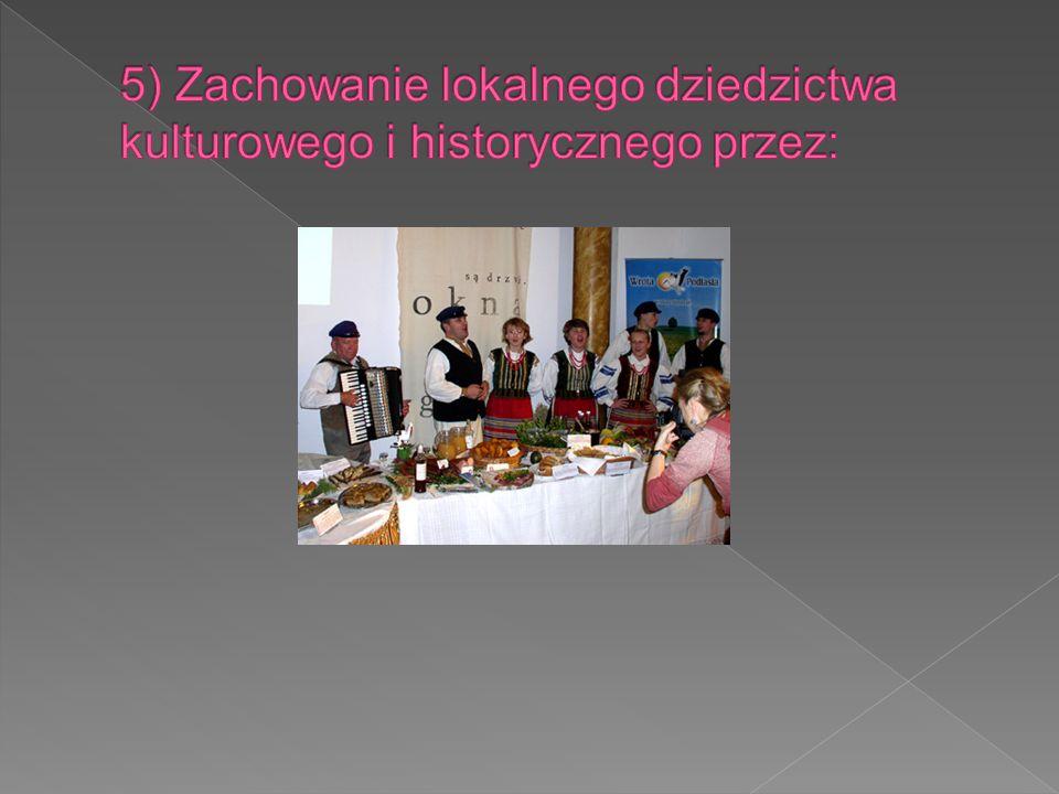 5) Zachowanie lokalnego dziedzictwa kulturowego i historycznego przez: