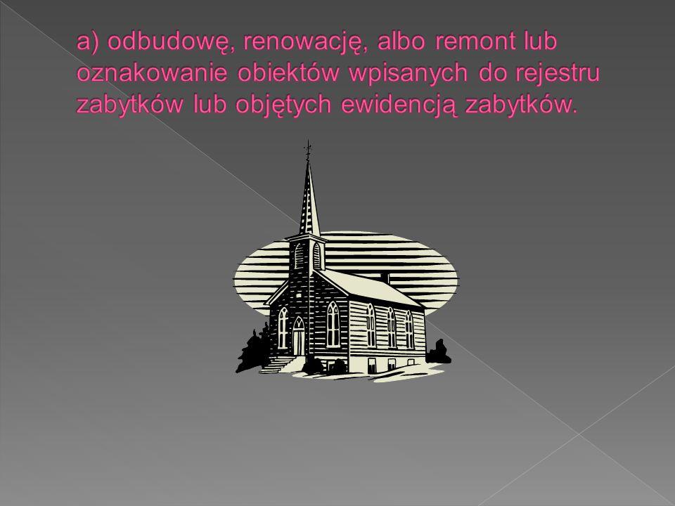 a) odbudowę, renowację, albo remont lub oznakowanie obiektów wpisanych do rejestru zabytków lub objętych ewidencją zabytków.
