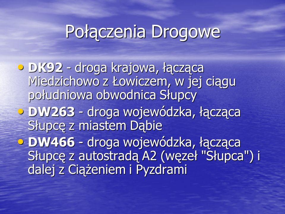 Połączenia DrogoweDK92 - droga krajowa, łącząca Miedzichowo z Łowiczem, w jej ciągu południowa obwodnica Słupcy.