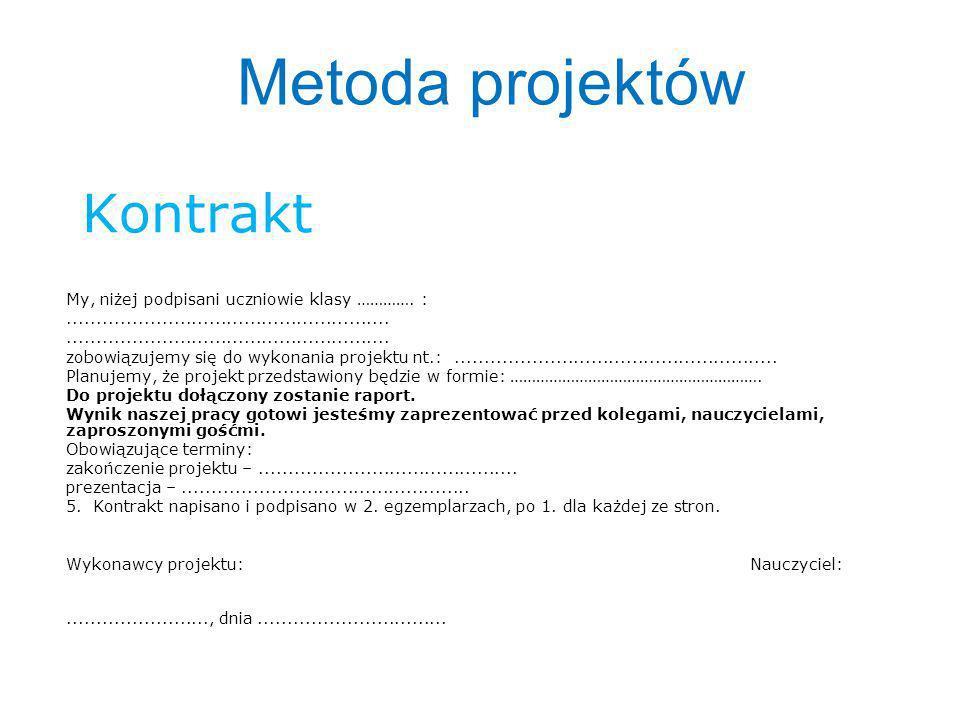Metoda projektów Kontrakt My, niżej podpisani uczniowie klasy …………. :
