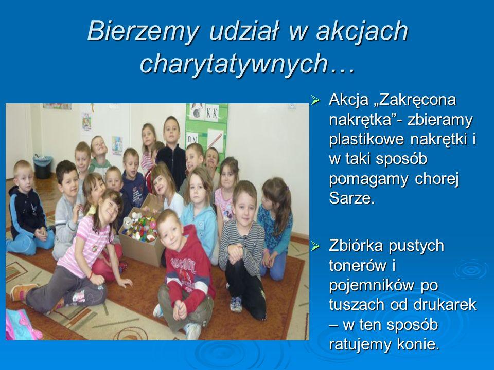 Bierzemy udział w akcjach charytatywnych…