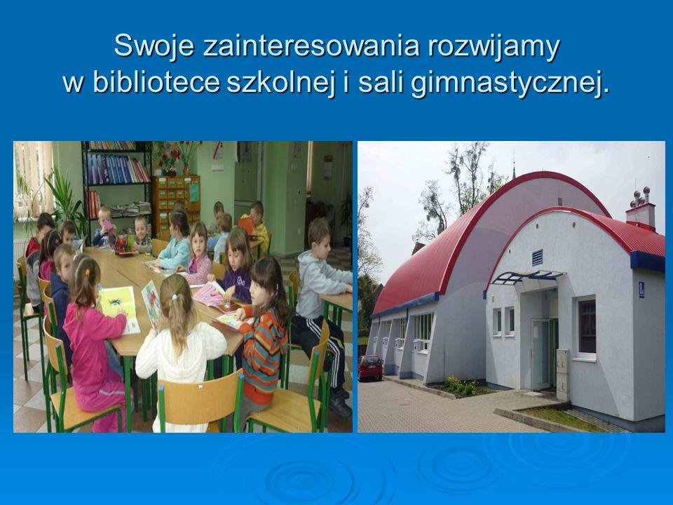 Swoje zainteresowania rozwijamy w bibliotece szkolnej i sali gimnastycznej.
