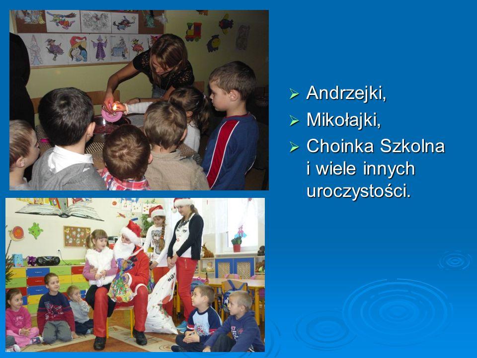 Andrzejki, Mikołajki, Choinka Szkolna i wiele innych uroczystości.