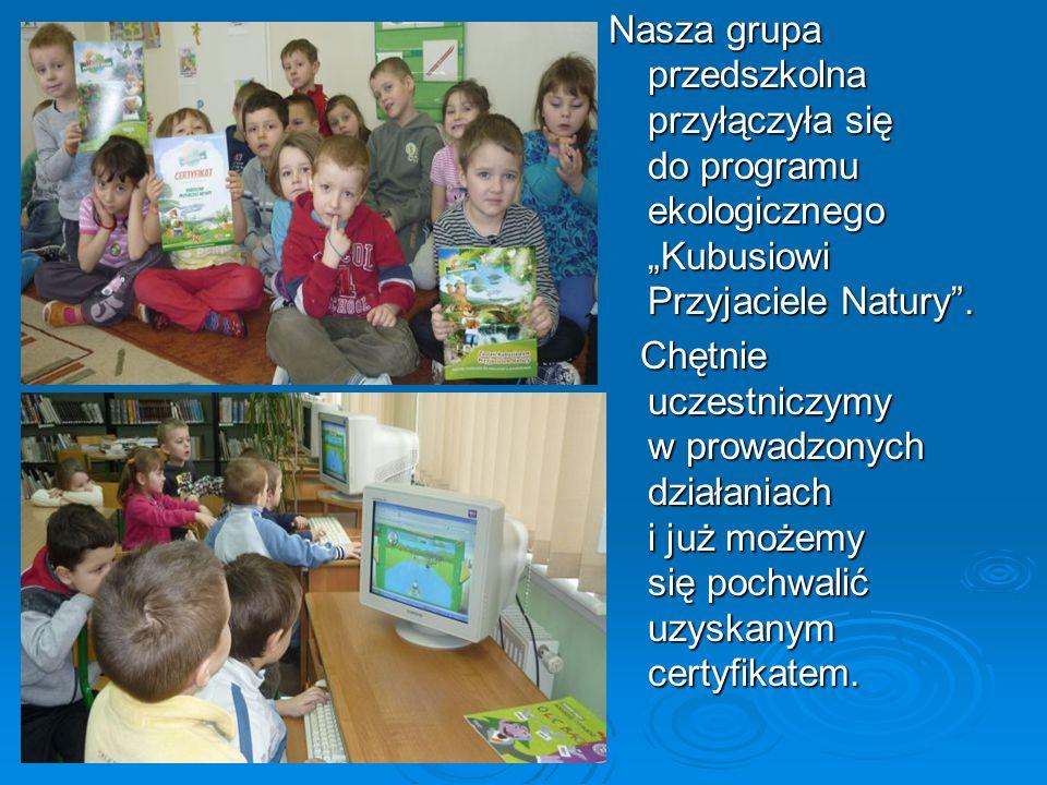 """Nasza grupa przedszkolna przyłączyła się do programu ekologicznego """"Kubusiowi Przyjaciele Natury ."""