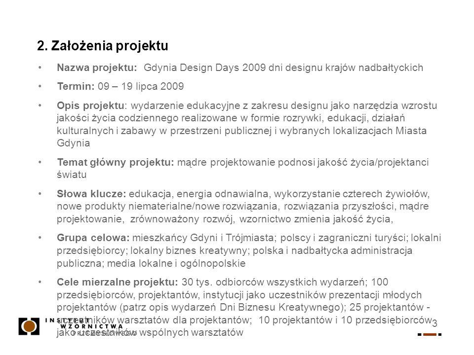 2. Założenia projektu Nazwa projektu: Gdynia Design Days 2009 dni designu krajów nadbałtyckich. Termin: 09 – 19 lipca 2009.