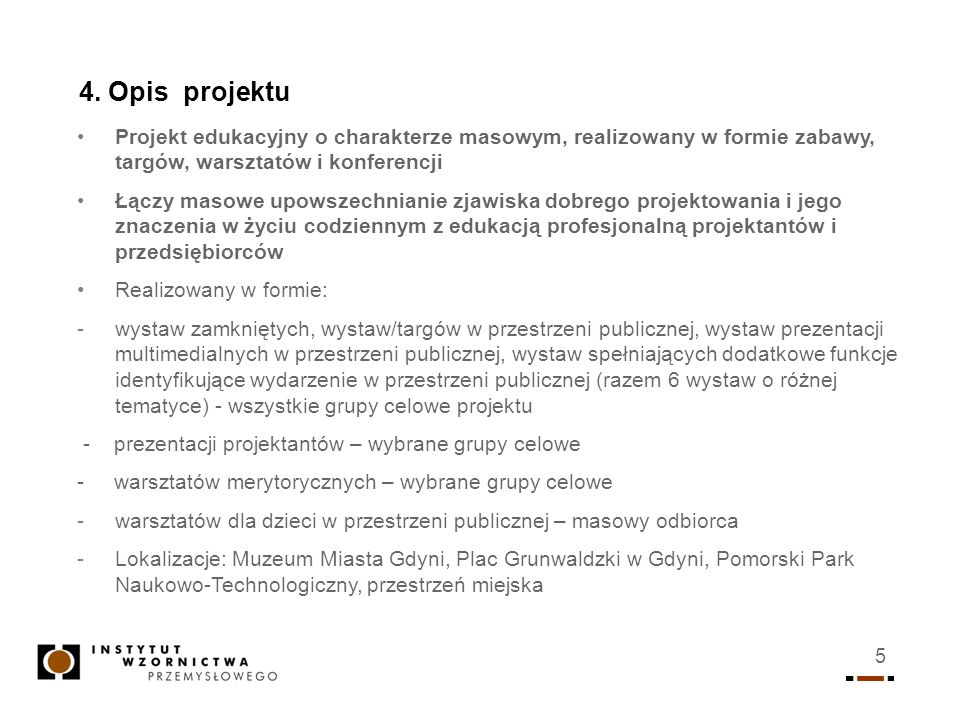 4. Opis projektu Projekt edukacyjny o charakterze masowym, realizowany w formie zabawy, targów, warsztatów i konferencji.