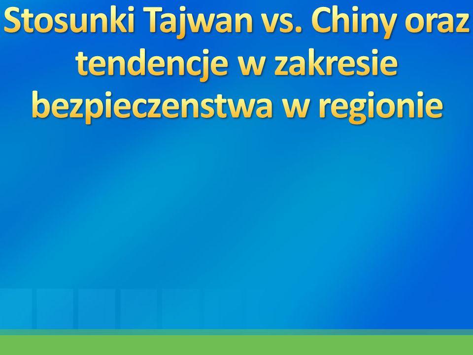 Stosunki Tajwan vs. Chiny oraz tendencje w zakresie bezpieczenstwa w regionie