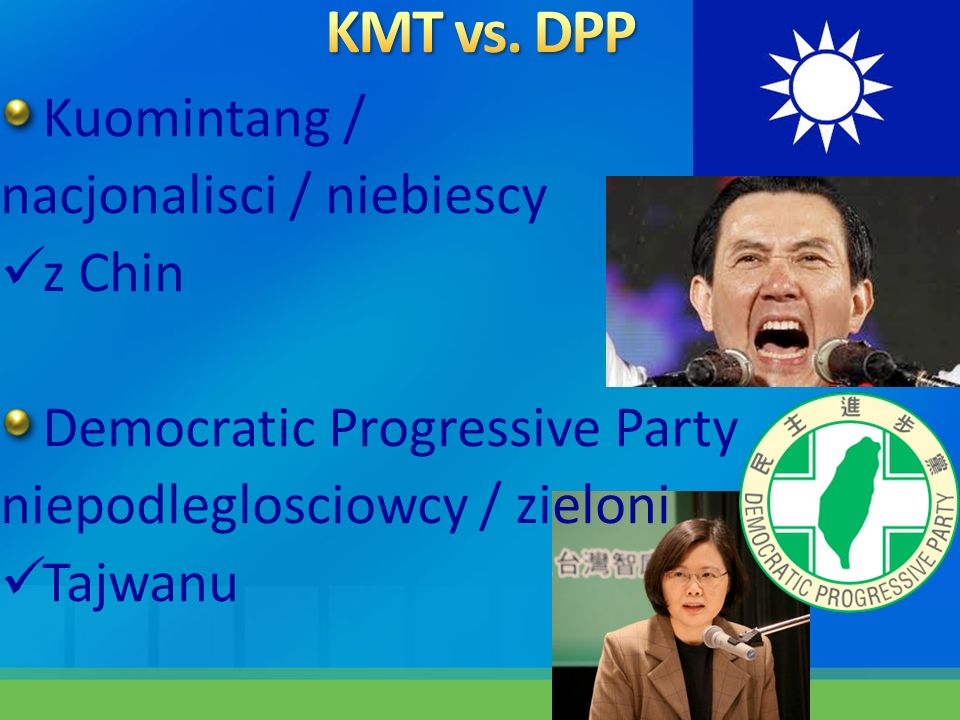 KMT vs. DPP Kuomintang / nacjonalisci / niebiescy z Chin