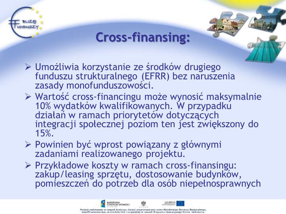 Cross-finansing: Umożliwia korzystanie ze środków drugiego funduszu strukturalnego (EFRR) bez naruszenia zasady monofunduszowości.
