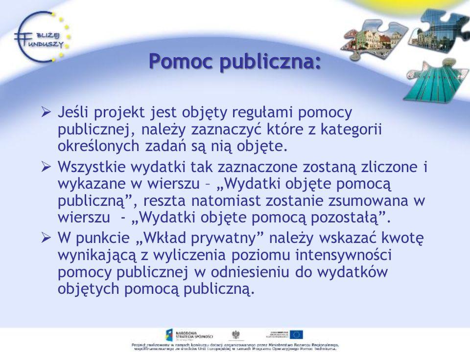 Pomoc publiczna: Jeśli projekt jest objęty regułami pomocy publicznej, należy zaznaczyć które z kategorii określonych zadań są nią objęte.