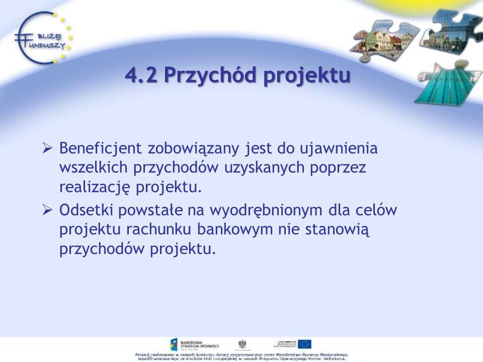 4.2 Przychód projektu Beneficjent zobowiązany jest do ujawnienia wszelkich przychodów uzyskanych poprzez realizację projektu.