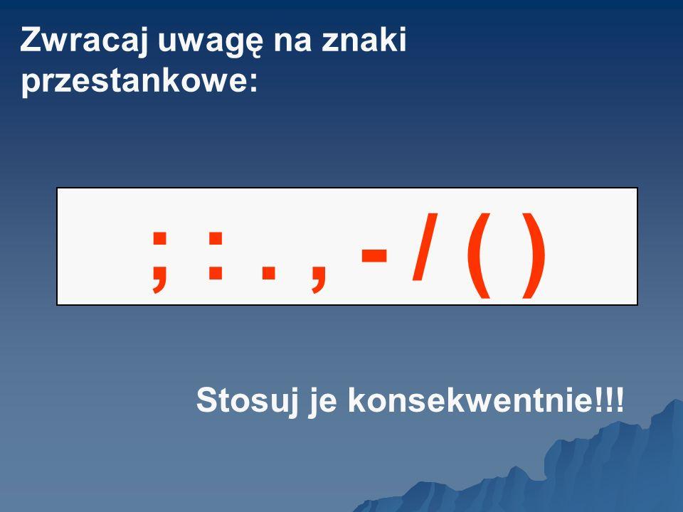 ; : . , - / ( ) Zwracaj uwagę na znaki przestankowe: