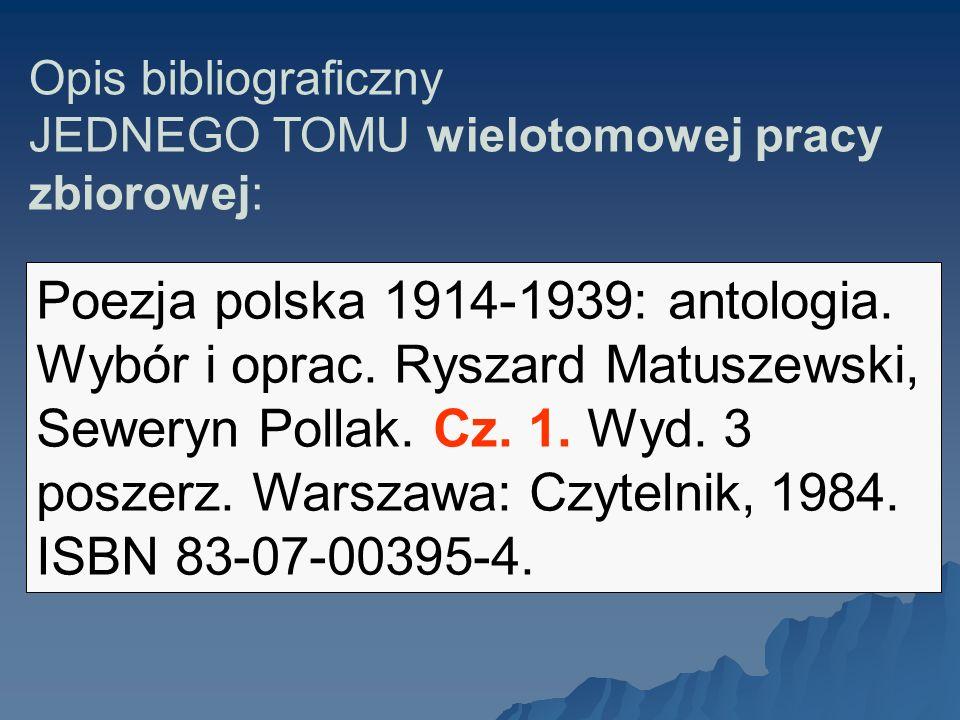 Opis bibliograficzny JEDNEGO TOMU wielotomowej pracy zbiorowej: