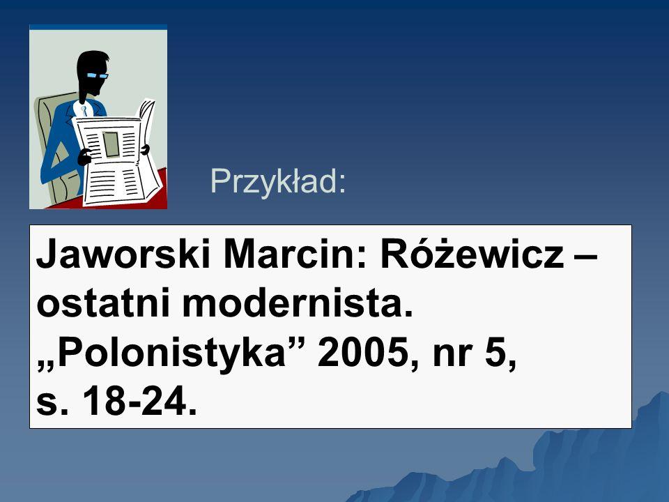"""Przykład: Jaworski Marcin: Różewicz – ostatni modernista. """"Polonistyka 2005, nr 5, s. 18-24."""