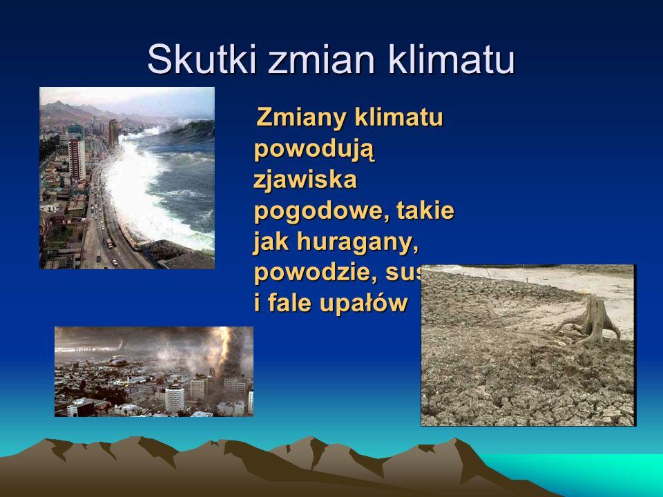 Skutki zmian klimatu Zmiany klimatu powodują zjawiska pogodowe, takie jak huragany, powodzie, susze i fale upałów.