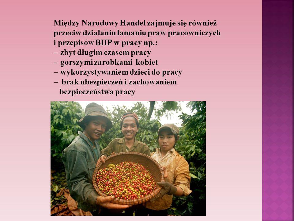 Między Narodowy Handel zajmuje się również przeciw działaniu łamaniu praw pracowniczych i przepisów BHP w pracy np.: