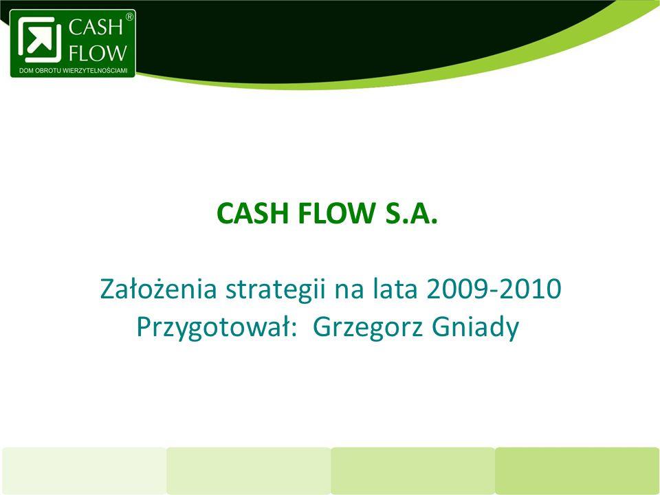 CASH FLOW S.A. Założenia strategii na lata 2009-2010 Przygotował: Grzegorz Gniady