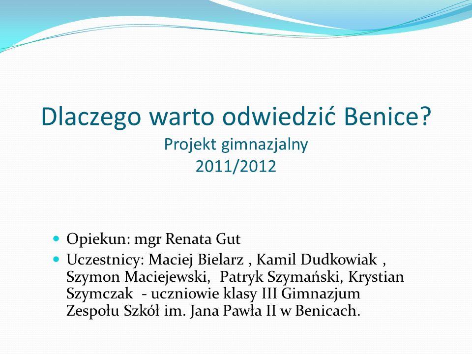 Dlaczego warto odwiedzić Benice Projekt gimnazjalny 2011/2012
