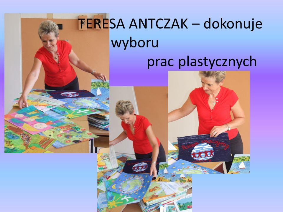 TERESA ANTCZAK – dokonuje wyboru prac plastycznych