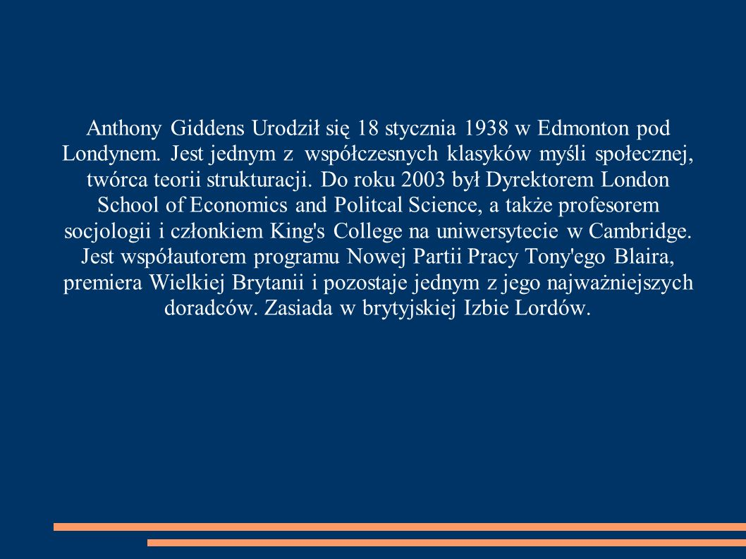 Anthony Giddens Urodził się 18 stycznia 1938 w Edmonton pod Londynem