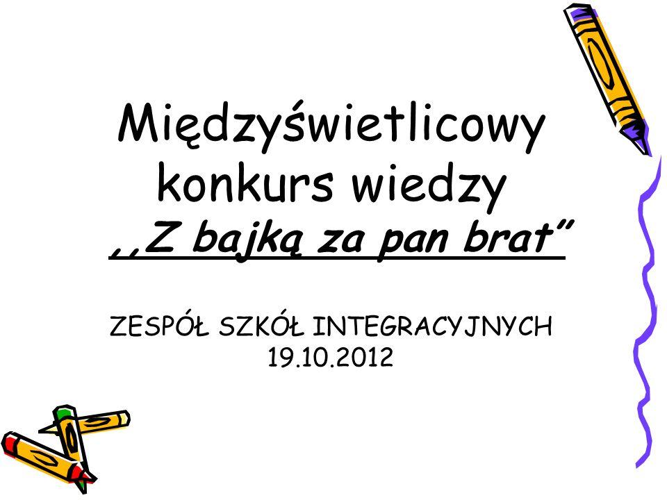 Międzyświetlicowy konkurs wiedzy ,,Z bajką za pan brat ZESPÓŁ SZKÓŁ INTEGRACYJNYCH 19.10.2012