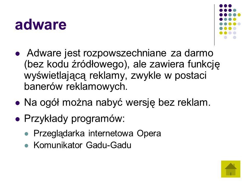 adware Adware jest rozpowszechniane za darmo (bez kodu źródłowego), ale zawiera funkcję wyświetlającą reklamy, zwykle w postaci banerów reklamowych.