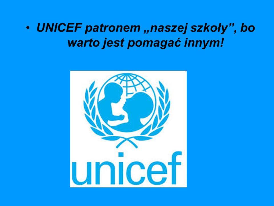 """UNICEF patronem """"naszej szkoły , bo warto jest pomagać innym!"""