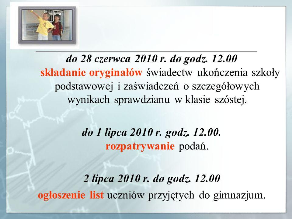 do 1 lipca 2010 r. godz. 12.00. rozpatrywanie podań.