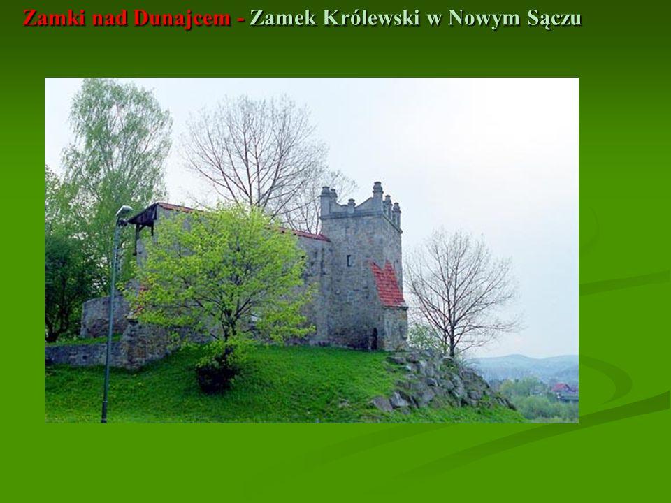 Zamki nad Dunajcem - Zamek Królewski w Nowym Sączu