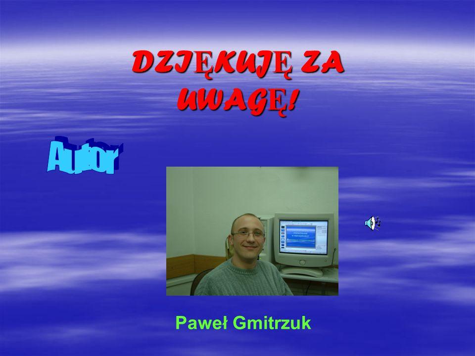 DZIĘKUJĘ ZA UWAGĘ! Autor Paweł Gmitrzuk