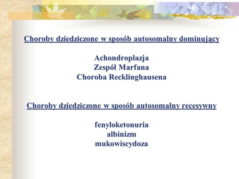 Choroby dziedziczone w sposób autosomalny dominujący Achondroplazja Zespół Marfana Choroba Recklinghausena Choroby dziedziczone w sposób autosomalny recesywny fenyloketonuria albinizm mukowiscydoza