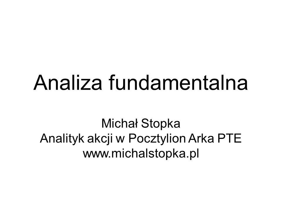 Analiza fundamentalna Michał Stopka Analityk akcji w Pocztylion Arka PTE www.michalstopka.pl