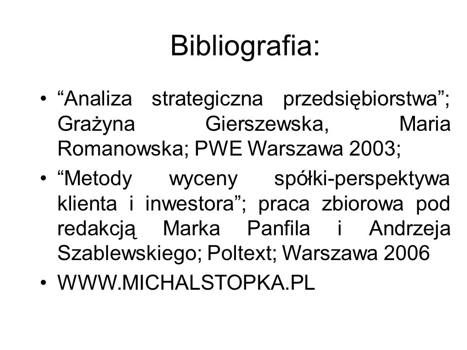 Bibliografia: Analiza strategiczna przedsiębiorstwa ; Grażyna Gierszewska, Maria Romanowska; PWE Warszawa 2003;
