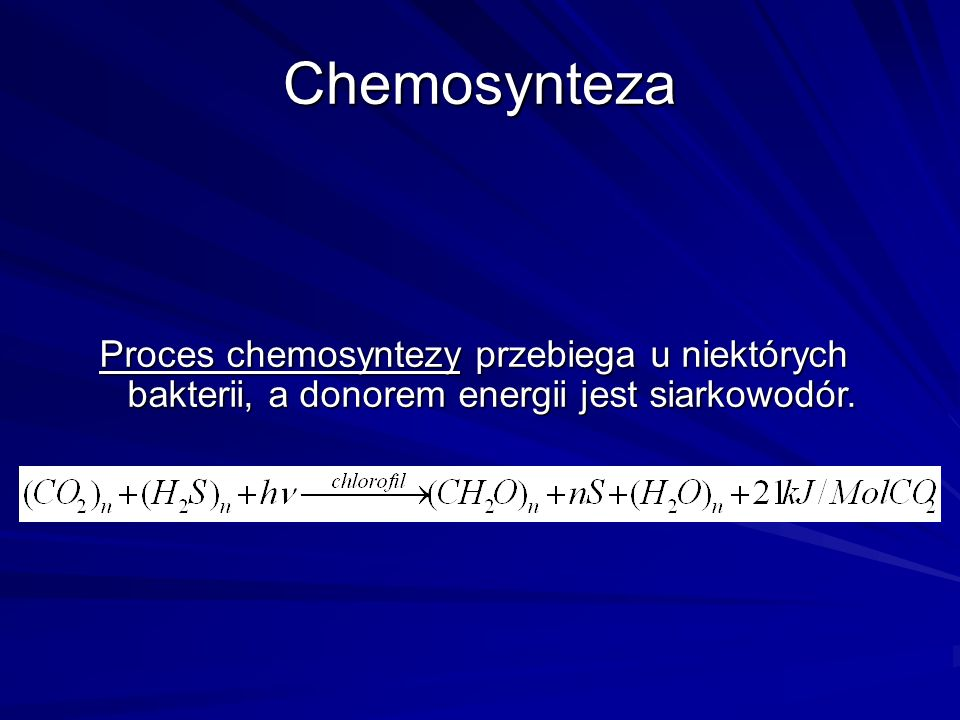ChemosyntezaProces chemosyntezy przebiega u niektórych bakterii, a donorem energii jest siarkowodór.