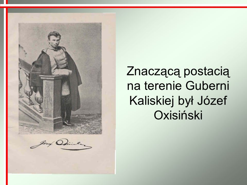 Znaczącą postacią na terenie Guberni Kaliskiej był Józef Oxisiński