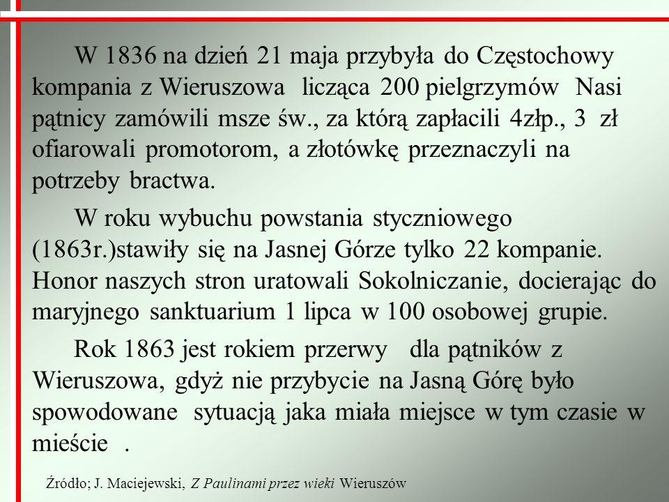 W 1836 na dzień 21 maja przybyła do Częstochowy kompania z Wieruszowa licząca 200 pielgrzymów Nasi pątnicy zamówili msze św., za którą zapłacili 4złp., 3 zł ofiarowali promotorom, a złotówkę przeznaczyli na potrzeby bractwa.