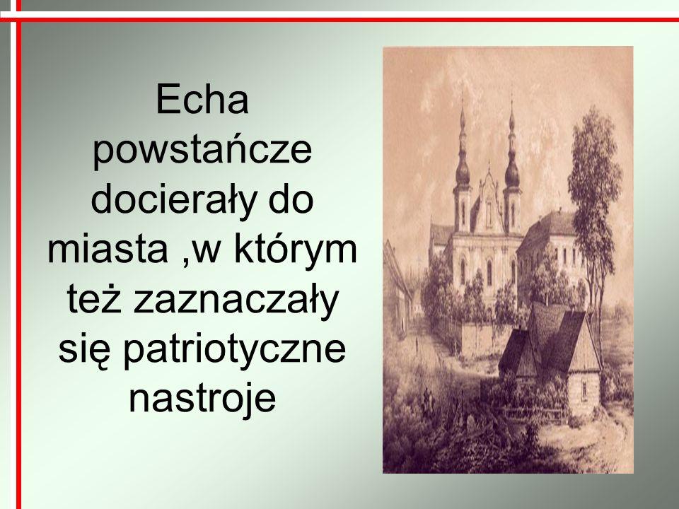 Echa powstańcze docierały do miasta ,w którym też zaznaczały się patriotyczne nastroje
