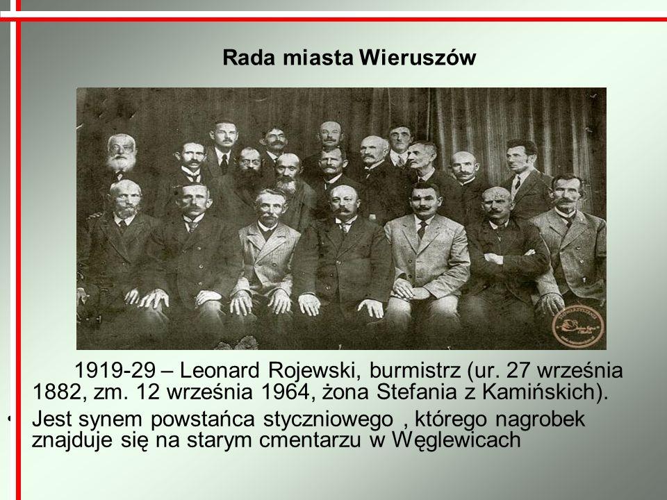 Rada miasta Wieruszów 1919-29 – Leonard Rojewski, burmistrz (ur. 27 września 1882, zm. 12 września 1964, żona Stefania z Kamińskich).