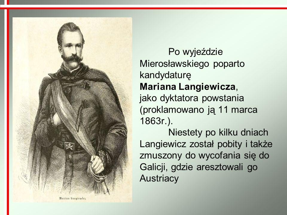 Po wyjeździe Mierosławskiego poparto kandydaturę Mariana Langiewicza, jako dyktatora powstania (proklamowano ją 11 marca 1863r.).