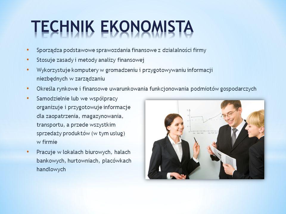 TECHNIK EKONOMISTA Sporządza podstawowe sprawozdania finansowe z działalności firmy. Stosuje zasady i metody analizy finansowej.