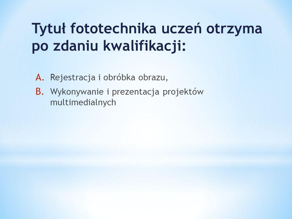 Tytuł fototechnika uczeń otrzyma po zdaniu kwalifikacji: