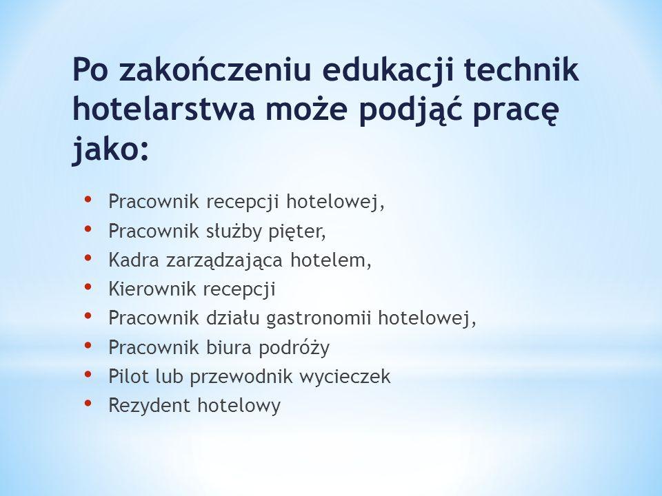 Po zakończeniu edukacji technik hotelarstwa może podjąć pracę jako: